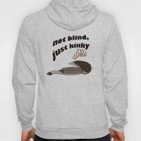 Not blind, just kinky! Hoody