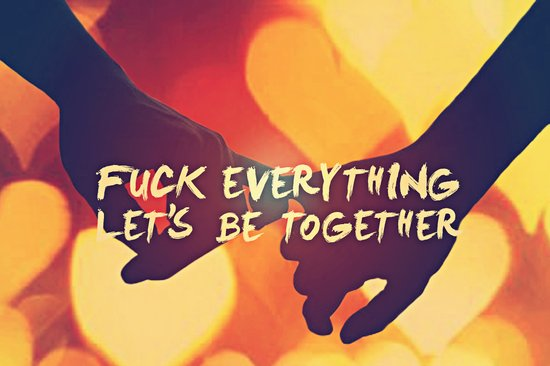 Fuck Everything Lets Be Together Art Print