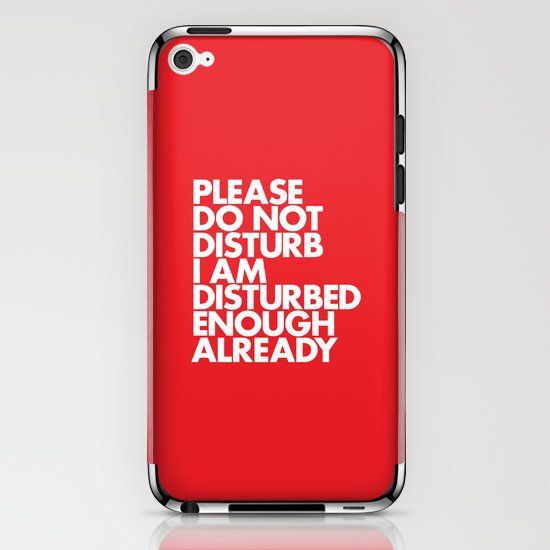 PLEASE DO NOT DISTURB I AM DISTURBED ENOUGH ALREADY iPhone & iPod Skin