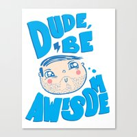 Dude Be Awesome Canvas Print