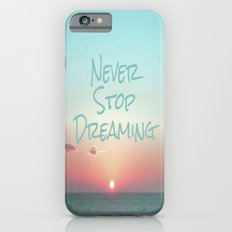 Never Stop Dreaming iPhone 6 Slim Case