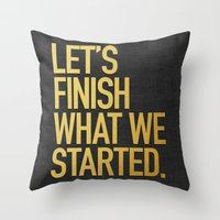 LET'S FINISH WHAT WE STARTED Throw Pillow