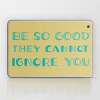 Be SO Good They CANNOT Ignore You Laptop & iPad Skin