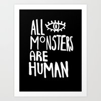 All Monsters Are Human  Art Print