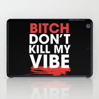 BITCH DON'T KILL MY VIBE iPad Case