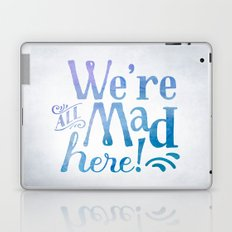 We're all Mad Here! Laptop & iPad Skin