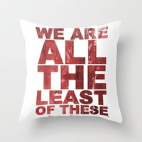 WE ARE ALL THE LEAST OF THESE (Matthew 25) Throw Pillow