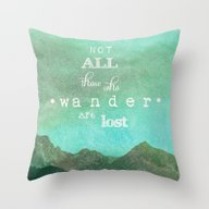NOT ALL THOSE WHO WANDER… Throw Pillow