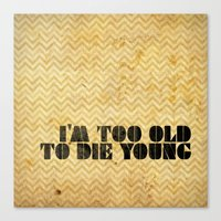 I Am Too Old To Die Youn… Canvas Print