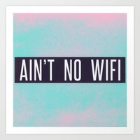 Ain't No Wifi Art Print