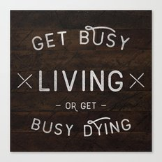 Get Busy Living Or Get B… Canvas Print