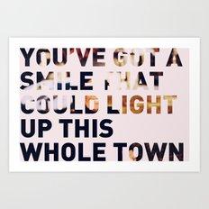 You've Got a Smile... Art Print