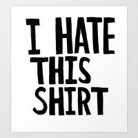 I Hate This Shirt Art Print