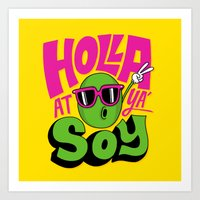 Holla At Ya' Soy Art Print