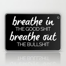 Breathe In The Good Sh*t Funny Quote Laptop & iPad Skin