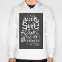 Hoody featuring Hatred Stirs Up Strife But Love Convers All Offenses by Ewan Arnolda