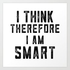 I Think Therefore I am smart 2 Art Print