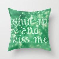 Shut Up and Kiss Me Throw Pillow