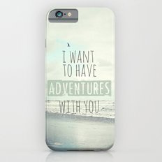 I want to have adventures with you Slim Case iPhone 6s
