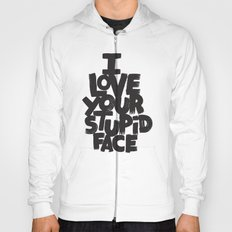I LOVE YOUR STUPID FACE Hoody