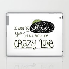 I Want To Shower You In All Sorts Of Crazy Love Laptop & iPad Skin