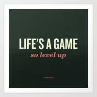 Life's A Game, So Level … Art Print