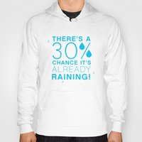 There's a 30% chance that it's already raining.- Quote from the movie Mean Girls Hoody