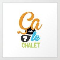 Ca Va Le Chalet ? Art Print