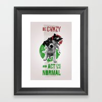 Be crazy and act like you're normal Framed Art Print