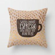Words Cannot Espresso Ho… Throw Pillow