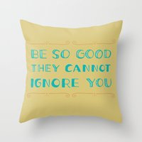 Be SO Good They CANNOT I… Throw Pillow