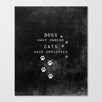 Dogs Have Owners, Cats H… Canvas Print
