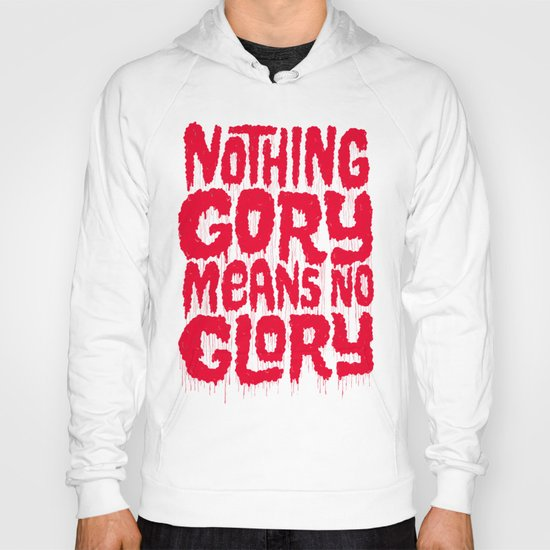 Nothing Gory Means No Glory Hoody