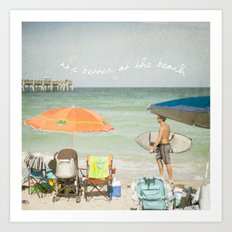 It's better at the beach Art Print
