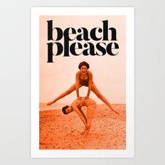 Beach Please!!! Art Print