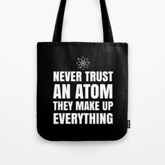 NEVER TRUST AN ATOM THEY… Tote Bag