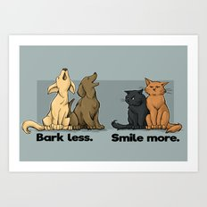 Bark Less. Smile More. Art Print