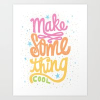 MAKE SOMETHING COOL Art Print