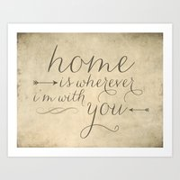 Home Is Wherever I'm Wit… Art Print