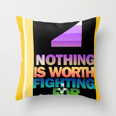 Nothing is Worth Fighting For—uplifting message/art/design Throw Pillow