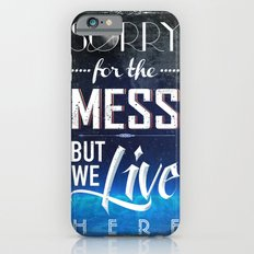Sorry for the Mess iPhone 6 Slim Case