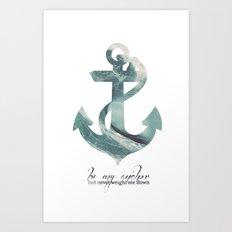 Be my Anchor Art Print