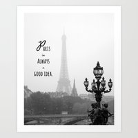 Paris Is Always A Good I… Art Print