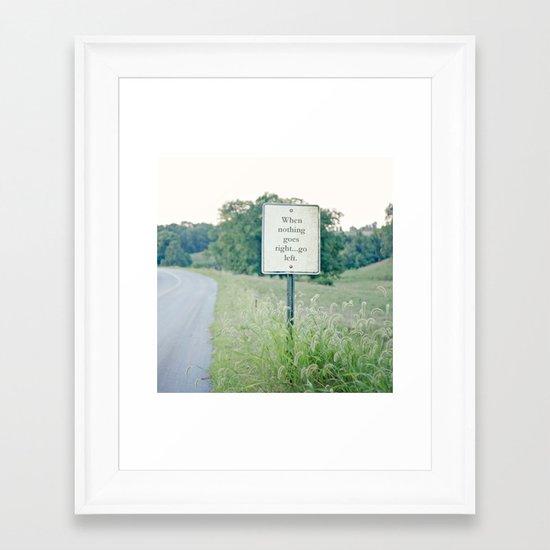 When nothing goes right go left.  Framed Art Print