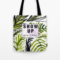 Show Up Everyday  Tote Bag