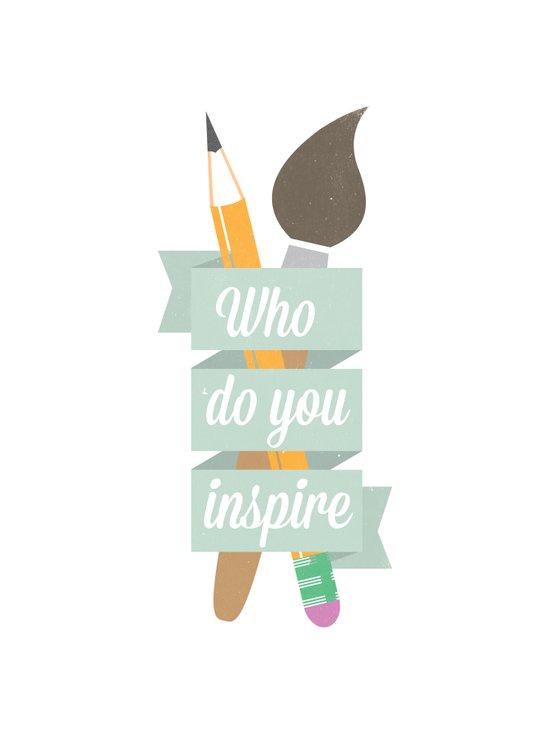Who do you inspire Art Print