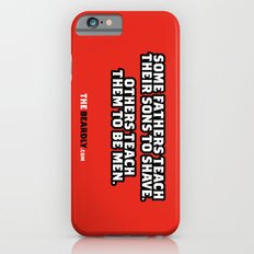 SOME FATHERS TEACH THEIR SONS TO SHAVE. OTHERS TEACH THEM TO BE MEN. Slim Case iPhone 6s