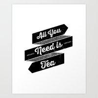 All You Need is Tea Art Print