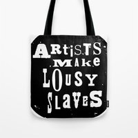 Artists Make Lousy Slaves Tote Bag