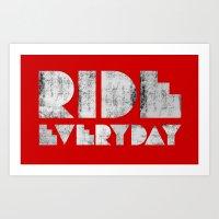 Ride Everyday  Art Print